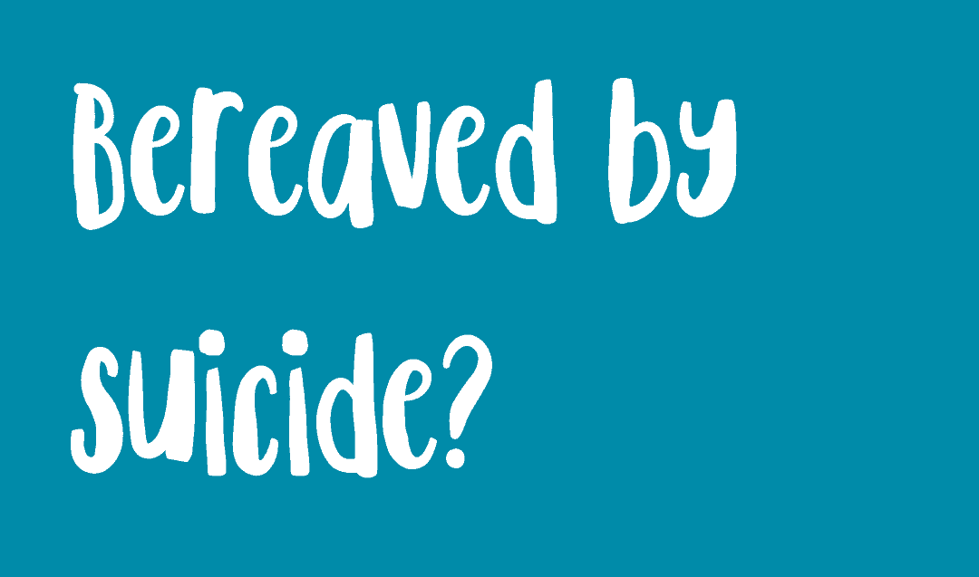Bereaved by Suicide? Banner